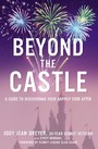Beyond the Castle - A Guide to Discovering Your Happily Ever After