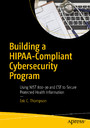 Building a HIPAA-Compliant Cybersecurity Program - Using NIST 800-30 and CSF to Secure Protected Health Information