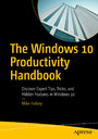 The Windows 10 Productivity Handbook - Discover Expert Tips, Tricks, and Hidden Features in Windows 10