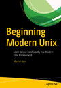 Beginning Modern Unix - Learn to Live Comfortably in a Modern Unix Environment