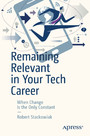 Remaining Relevant in Your Tech Career - When Change Is the Only Constant