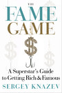 The Fame Game - A Superstar's Guide to Getting Rich and Famous