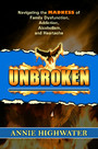 Unbroken - Navigating the Madness of Family Dysfunction, Addiction, Alcoholism, and Heartache