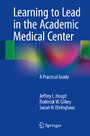 Learning to Lead in the Academic Medical Center - A Practical Guide
