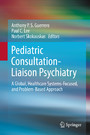 Pediatric Consultation-Liaison Psychiatry - A Global, Healthcare Systems-Focused, and Problem-Based Approach