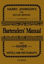 Bartenders' Manual - And A Guide For Hotels And Restaurants