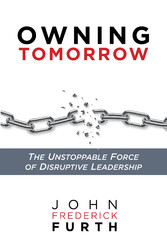 Owning Tomorrow - The Unstoppable Force of Disruptive Leadership