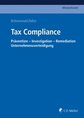 Tax Compliance - Prävention - Investigation - Remediation - Unternehmensverteidigung